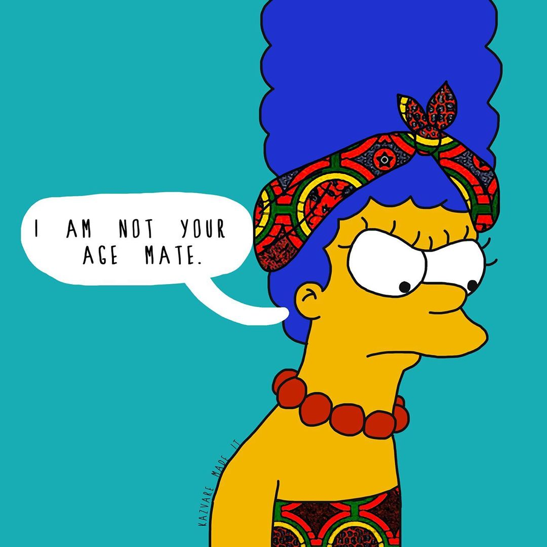 """Kazvare Made It - African Marge saying """"I am not your age mate"""""""